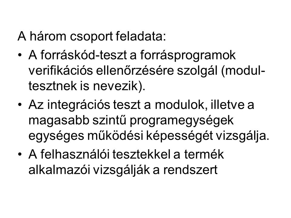 A három csoport feladata: A forráskód-teszt a forrásprogramok verifikációs ellenőrzésére szolgál (modul tesztnek is nevezik). Az integrációs teszt a