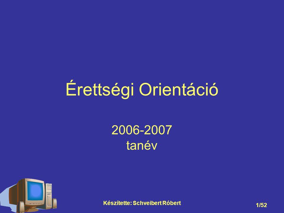 Készítette: Schveibert Róbert 1/52 Érettségi Orientáció 2006-2007 tanév