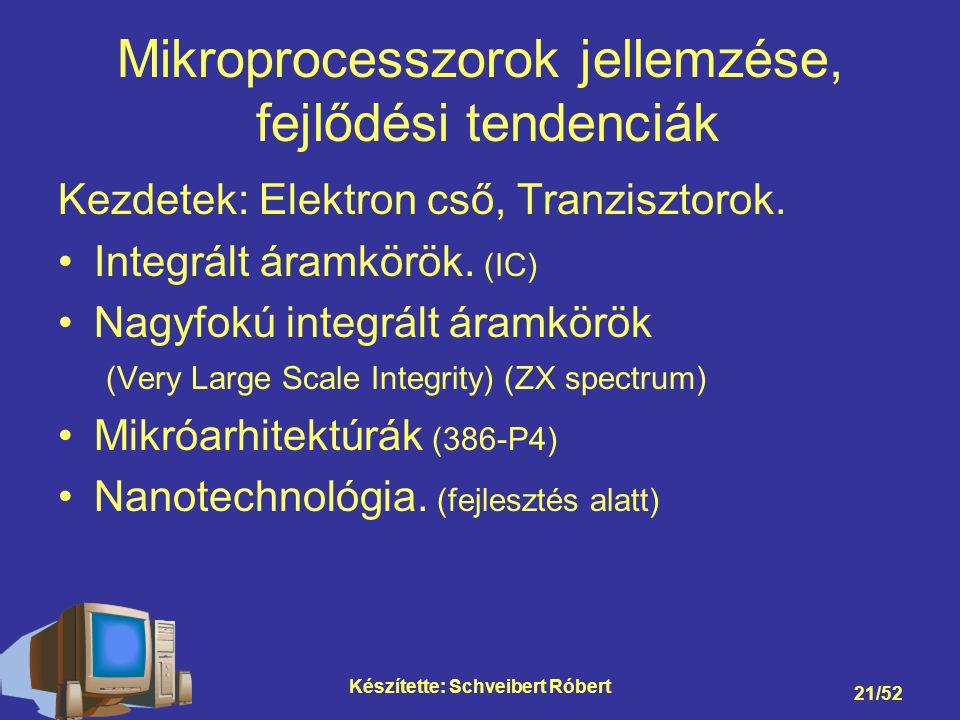 Készítette: Schveibert Róbert 21/52 Mikroprocesszorok jellemzése, fejlődési tendenciák Kezdetek: Elektron cső, Tranzisztorok.