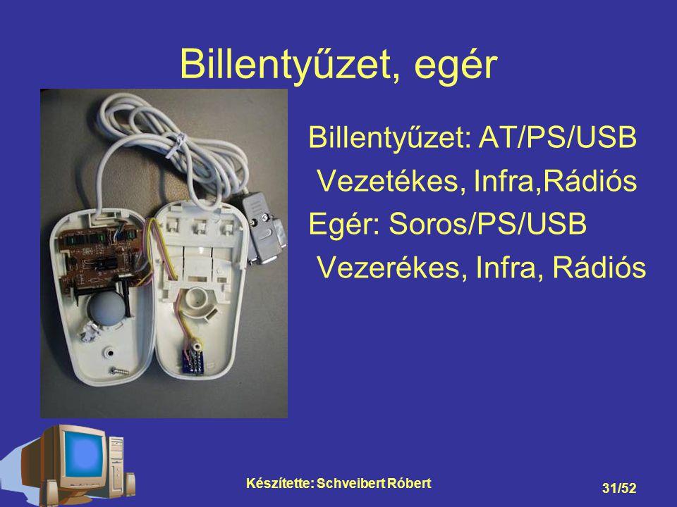 Készítette: Schveibert Róbert 31/52 Billentyűzet, egér Billentyűzet: AT/PS/USB Vezetékes, Infra,Rádiós Egér: Soros/PS/USB Vezerékes, Infra, Rádiós