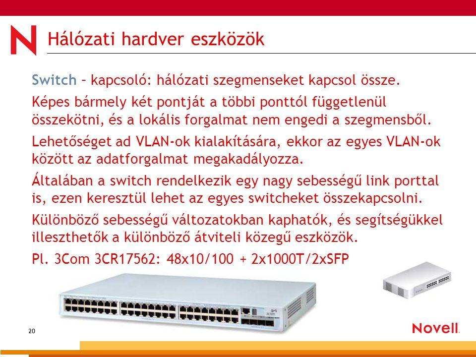 20 Hálózati hardver eszközök Switch – kapcsoló: hálózati szegmenseket kapcsol össze. Képes bármely két pontját a többi ponttól függetlenül összekötni,