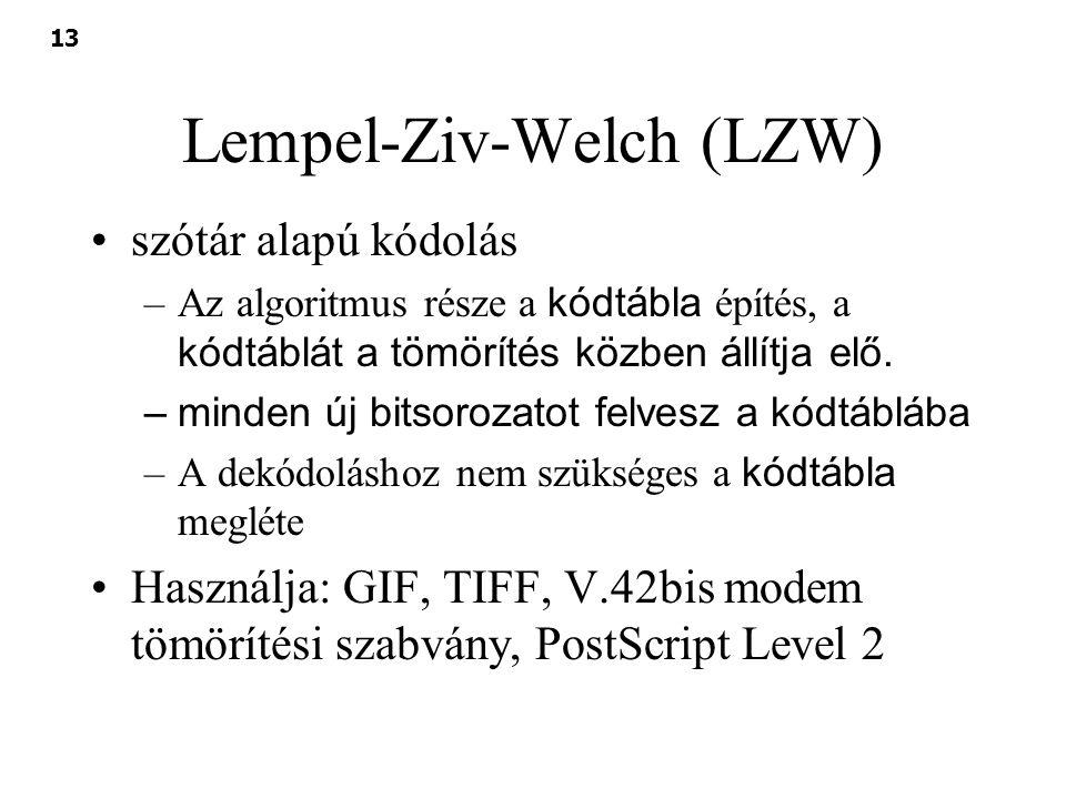 13 Lempel-Ziv-Welch (LZW) szótár alapú kódolás –Az algoritmus része a kódtábla építés, a kódtáblát a tömörítés közben állítja elő. –minden új bitsoroz