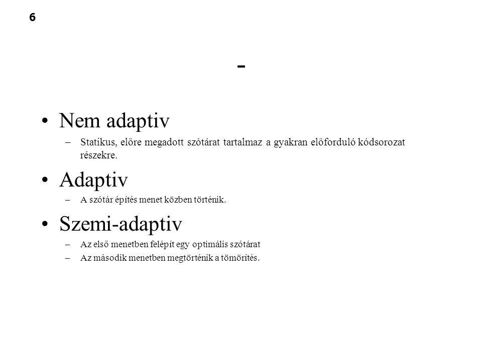 6 - Nem adaptiv –Statikus, előre megadott szótárat tartalmaz a gyakran előforduló kódsorozat részekre. Adaptiv –A szótár építés menet közben történik.