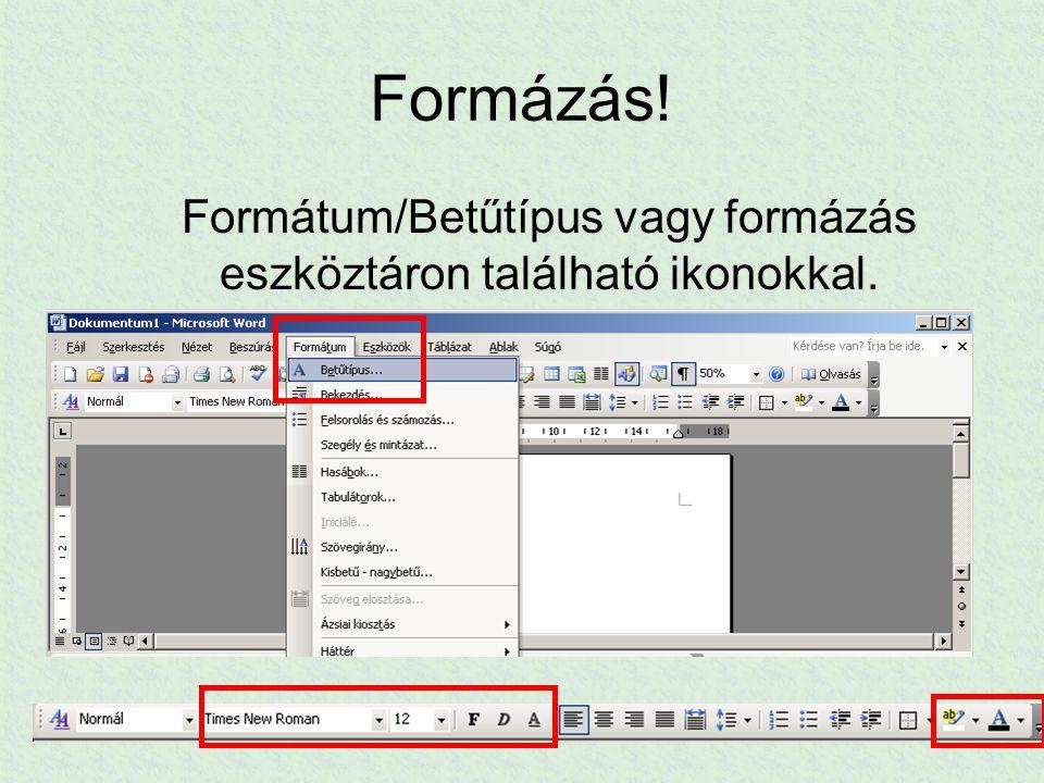Formázás! Formátum/Betűtípus vagy formázás eszköztáron található ikonokkal.