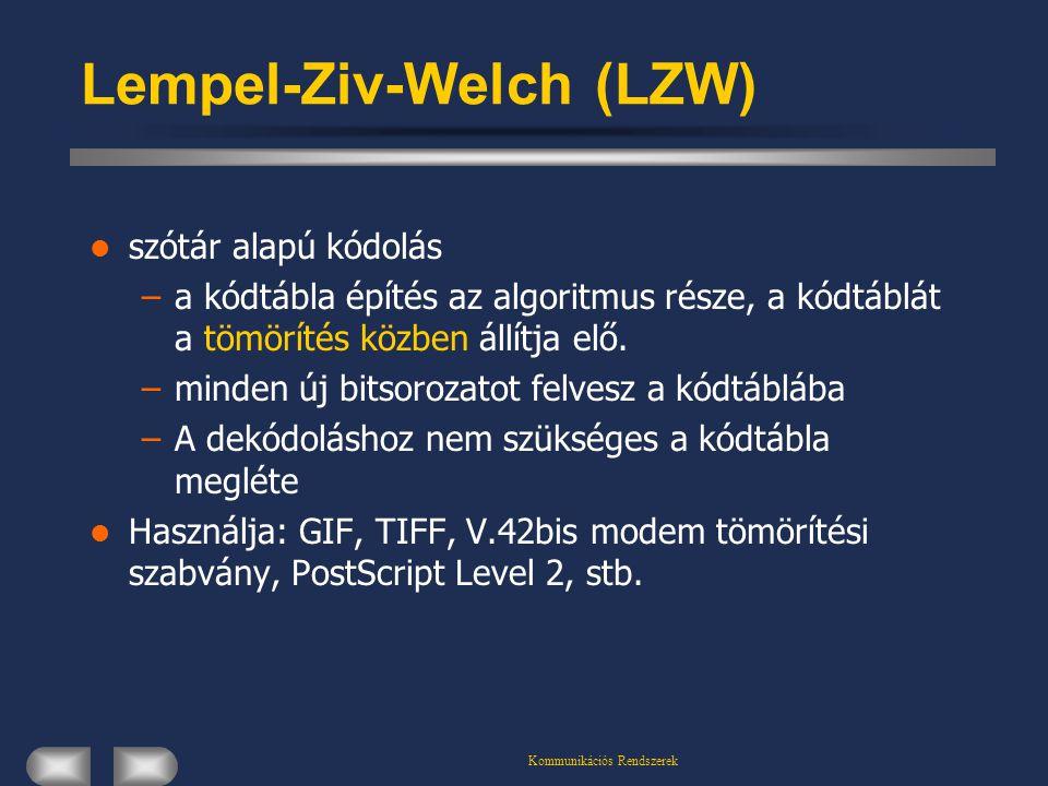 Kommunikációs Rendszerek Lempel-Ziv-Welch (LZW) szótár alapú kódolás –a kódtábla építés az algoritmus része, a kódtáblát a tömörítés közben állítja el