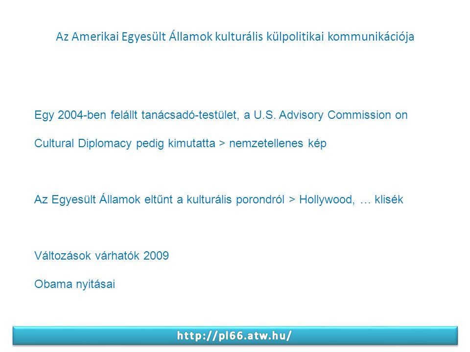 Az Amerikai Egyesült Államok kulturális külpolitikai kommunikációja Egy 2004-ben felállt tanácsadó-testület, a U.S.