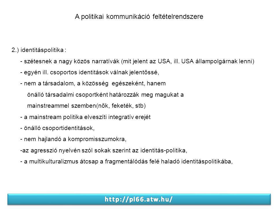 2.) identitáspolitika : - szétesnek a nagy közös narratívák (mit jelent az USA, ill.