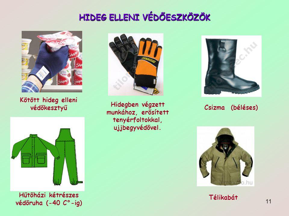 11 HIDEG ELLENI VÉDŐESZKÖZÖK Kötött hideg elleni védőkesztyű Hidegben végzett munkához, erősített tenyérfoltokkal, ujjbegyvédővel. Csizma (béléses) Hű