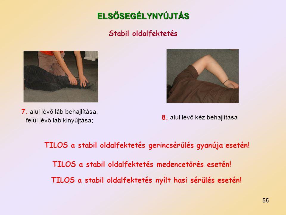 55 ELSŐSEGÉLYNYÚJTÁS 7. alul lévő láb behajlítása, felül lévő láb kinyújtása; 8. alul lévő kéz behajlítása TILOS a stabil oldalfektetés gerincsérülés