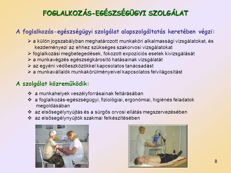 8 FOGLALKOZÁS-EGÉSZSÉGÜGYI SZOLGÁLAT A foglalkozás-egészségügyi szolgálat alapszolgáltatás keretében végzi:  a külön jogszabályban meghatározott munk