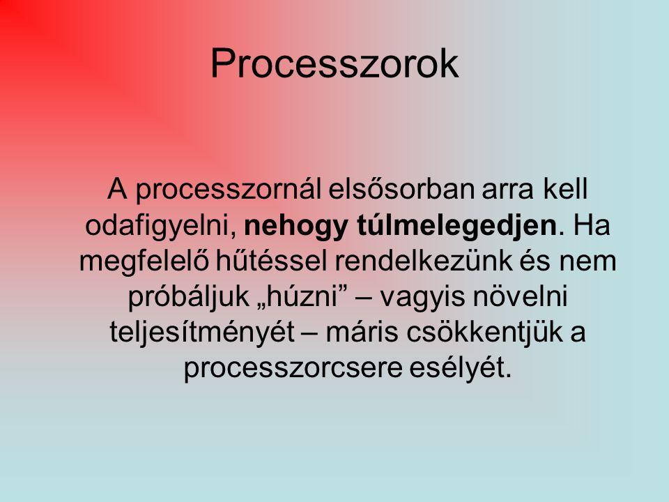 """Processzorok A processzornál elsősorban arra kell odafigyelni, nehogy túlmelegedjen. Ha megfelelő hűtéssel rendelkezünk és nem próbáljuk """"húzni"""" – vag"""