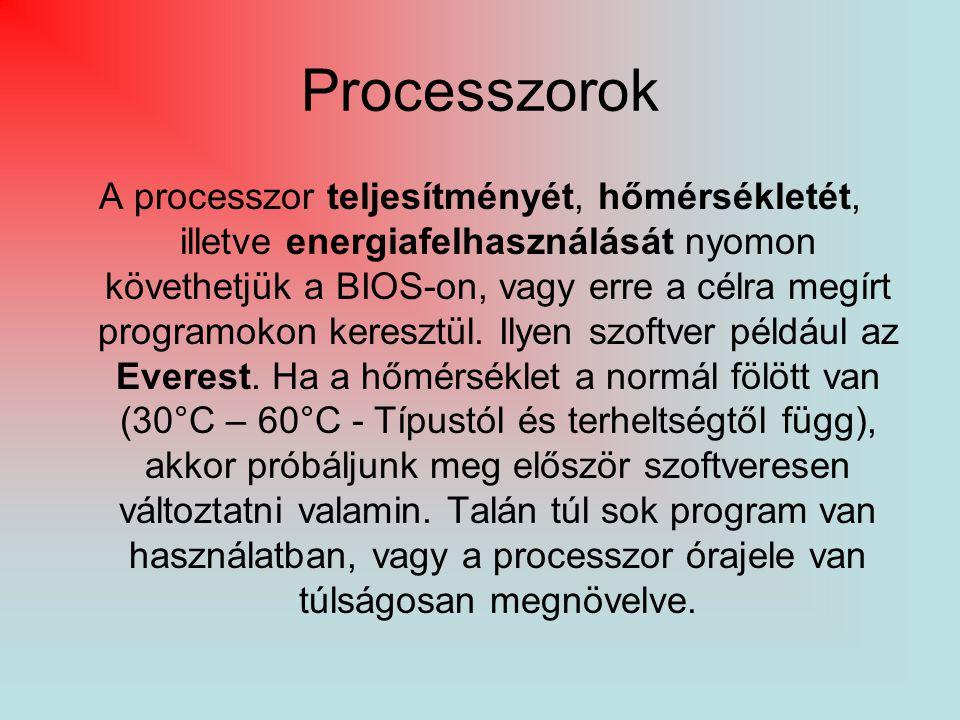 Processzorok A processzor teljesítményét, hőmérsékletét, illetve energiafelhasználását nyomon követhetjük a BIOS-on, vagy erre a célra megírt programo