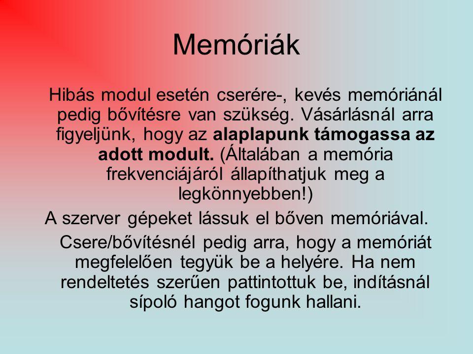 Memóriák Hibás modul esetén cserére-, kevés memóriánál pedig bővítésre van szükség. Vásárlásnál arra figyeljünk, hogy az alaplapunk támogassa az adott