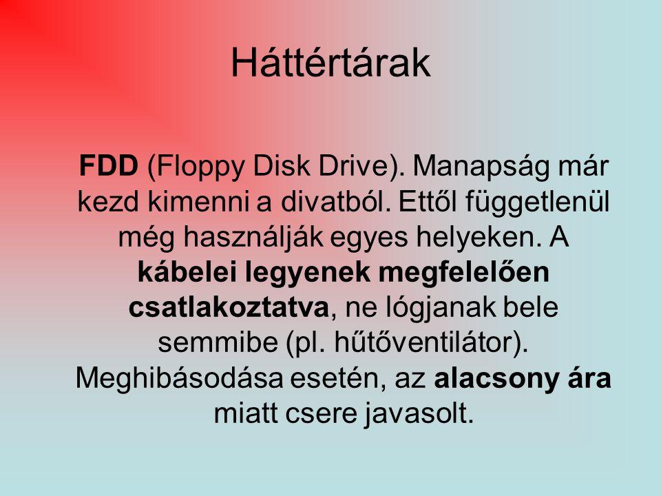 Háttértárak FDD (Floppy Disk Drive). Manapság már kezd kimenni a divatból. Ettől függetlenül még használják egyes helyeken. A kábelei legyenek megfele