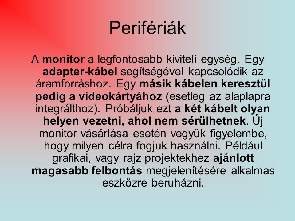 Perifériák A monitor a legfontosabb kiviteli egység. Egy adapter-kábel segítségével kapcsolódik az áramforráshoz. Egy másik kábelen keresztül pedig a