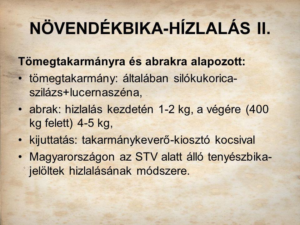 NÖVENDÉKBIKA-HÍZLALÁS II. Tömegtakarmányra és abrakra alapozott: tömegtakarmány: általában silókukorica- szilázs+lucernaszéna, abrak: hizlalás kezdeté