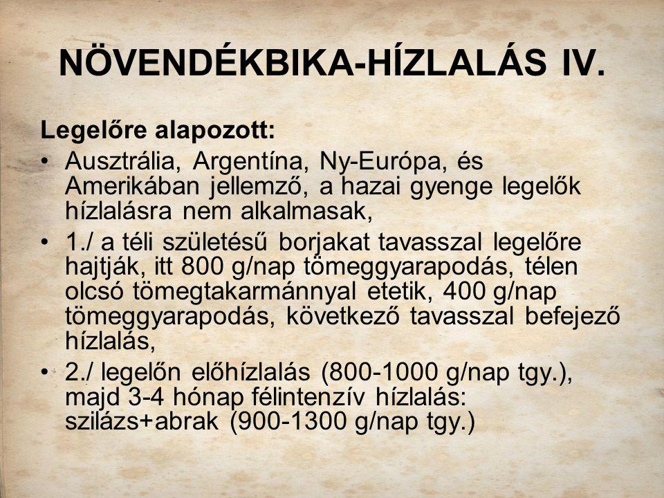 NÖVENDÉKBIKA-HÍZLALÁS IV. Legelőre alapozott: Ausztrália, Argentína, Ny-Európa, és Amerikában jellemző, a hazai gyenge legelők hízlalásra nem alkalmas
