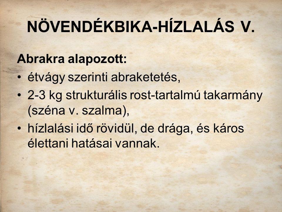 NÖVENDÉKBIKA-HÍZLALÁS V. Abrakra alapozott: étvágy szerinti abraketetés, 2-3 kg strukturális rost-tartalmú takarmány (széna v. szalma), hízlalási idő