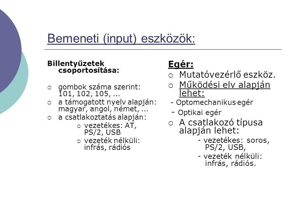 Bemeneti (input) eszközök: Billentyűzetek csoportosítása:  gombok száma szerint: 101, 102, 105,...  a támogatott nyelv alapján: magyar, angol, német