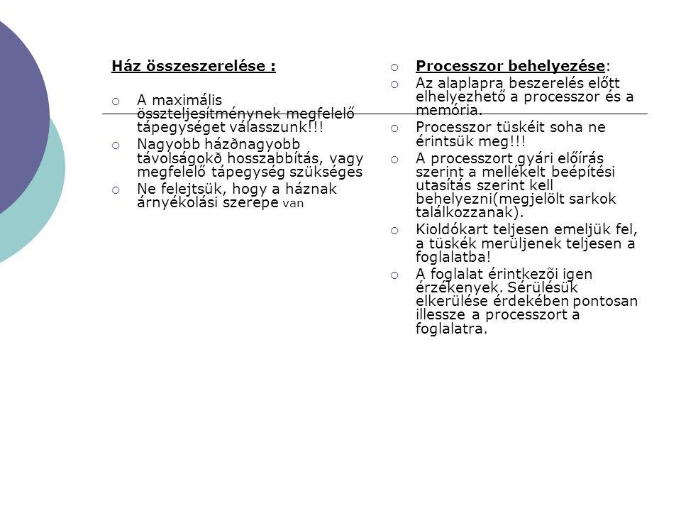 Ház összeszerelése :  A maximális összteljesítménynek megfelelő tápegységet válasszunk!!!  Nagyobb házðnagyobb távolságokð hosszabbítás, vagy megfel
