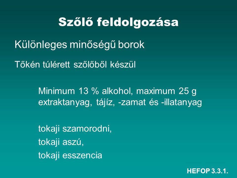HEFOP 3.3.1. Szőlő feldolgozása Különleges minőségű borok Tőkén túlérett szőlőből készül Minimum 13 % alkohol, maximum 25 g extraktanyag, tájíz, -zama