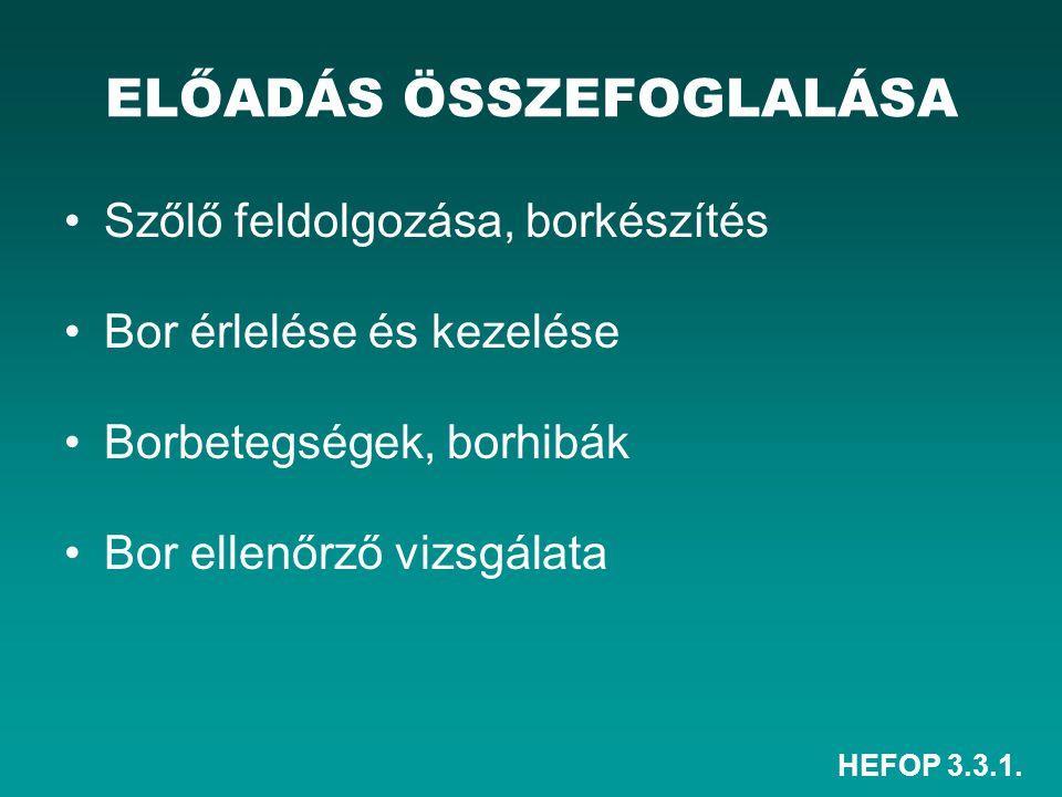 HEFOP 3.3.1. ELŐADÁS ÖSSZEFOGLALÁSA Szőlő feldolgozása, borkészítés Bor érlelése és kezelése Borbetegségek, borhibák Bor ellenőrző vizsgálata