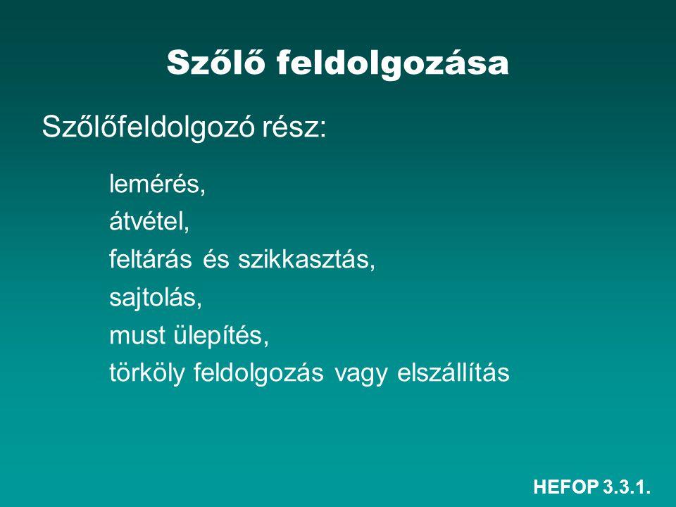 HEFOP 3.3.1. Szőlő feldolgozása Szőlőfeldolgozó rész: lemérés, átvétel, feltárás és szikkasztás, sajtolás, must ülepítés, törköly feldolgozás vagy els