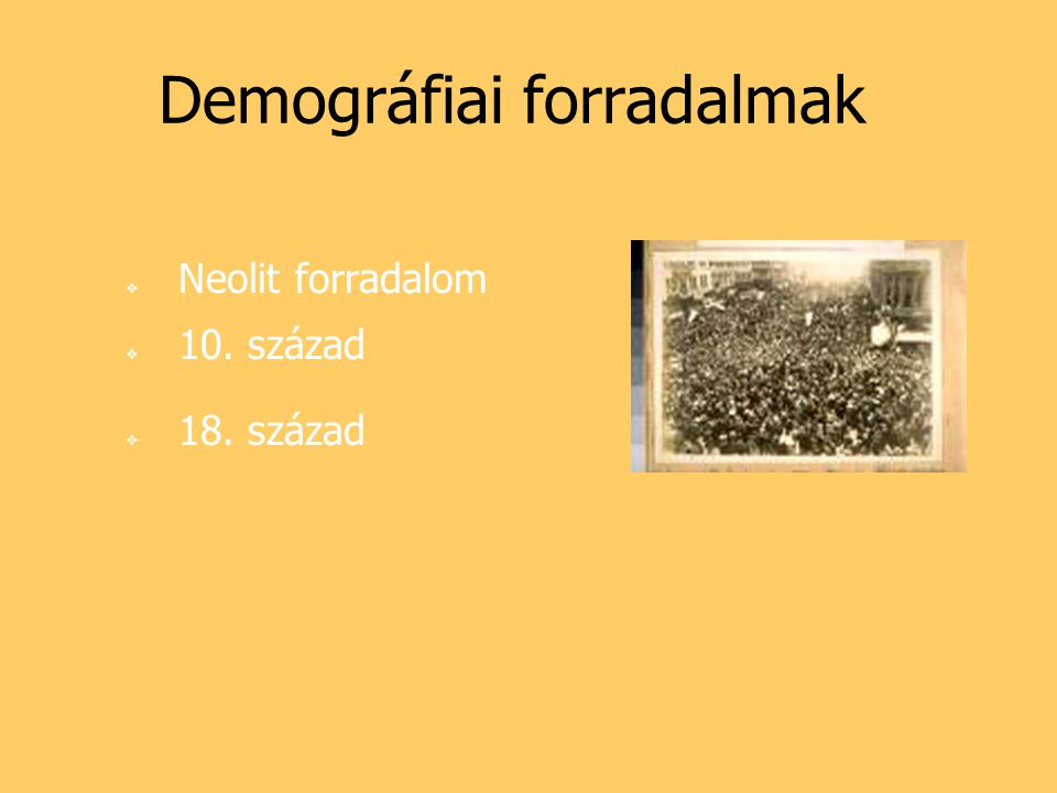 Demográfiai forradalmak  Neolit forradalom  10. század  18. század