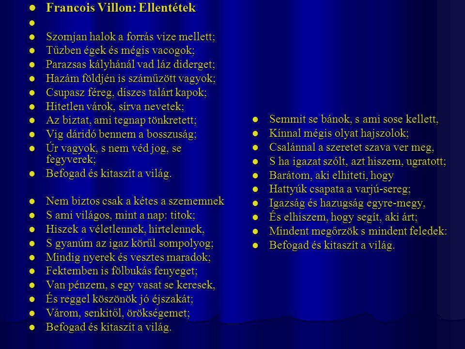 Francois Villon: Ellentétek Francois Villon: Ellentétek Szomjan halok a forrás vize mellett; Szomjan halok a forrás vize mellett; Tűzben égek és mégis