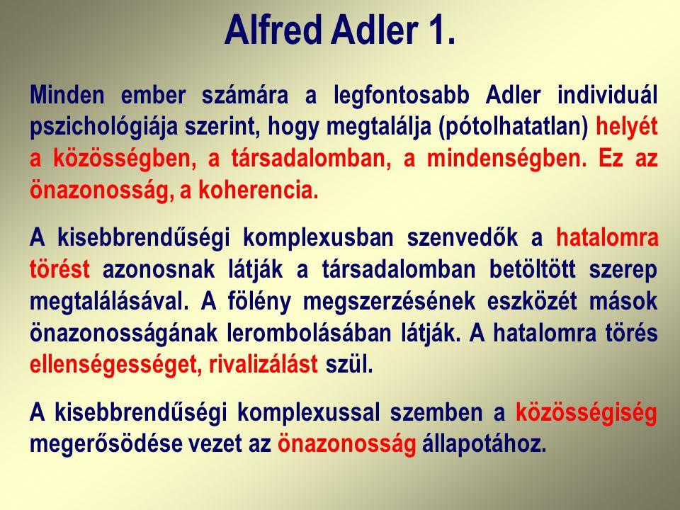 Alfred Adler 1. Minden ember számára a legfontosabb Adler individuál pszichológiája szerint, hogy megtalálja (pótolhatatlan) helyét a közösségben, a t