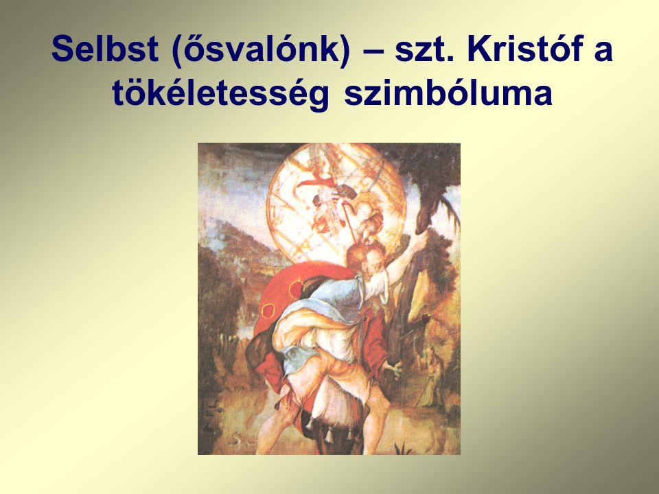 Selbst (ősvalónk) – szt. Kristóf a tökéletesség szimbóluma