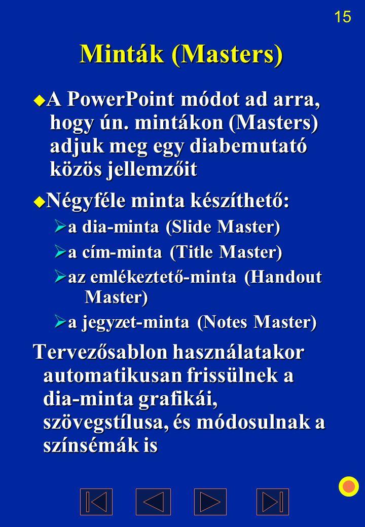 15 Minták (Masters)  A PowerPoint módot ad arra, hogy ún. mintákon (Masters) adjuk meg egy diabemutató közös jellemzőit  Négyféle minta készíthető: