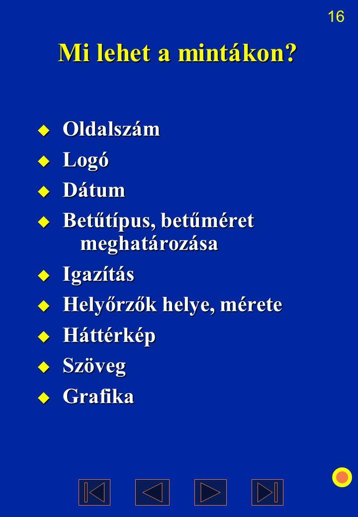 16 Mi lehet a mintákon?  Oldalszám  Logó  Dátum  Betűtípus, betűméret meghatározása  Igazítás  Helyőrzők helye, mérete  Háttérkép  Szöveg  Gr