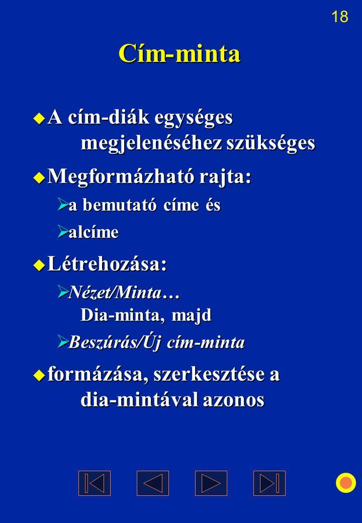 18 Cím-minta  A cím-diák egységes megjelenéséhez szükséges  Megformázható rajta:  a bemutató címe és  alcíme  Létrehozása:  Nézet/Minta… Dia-min
