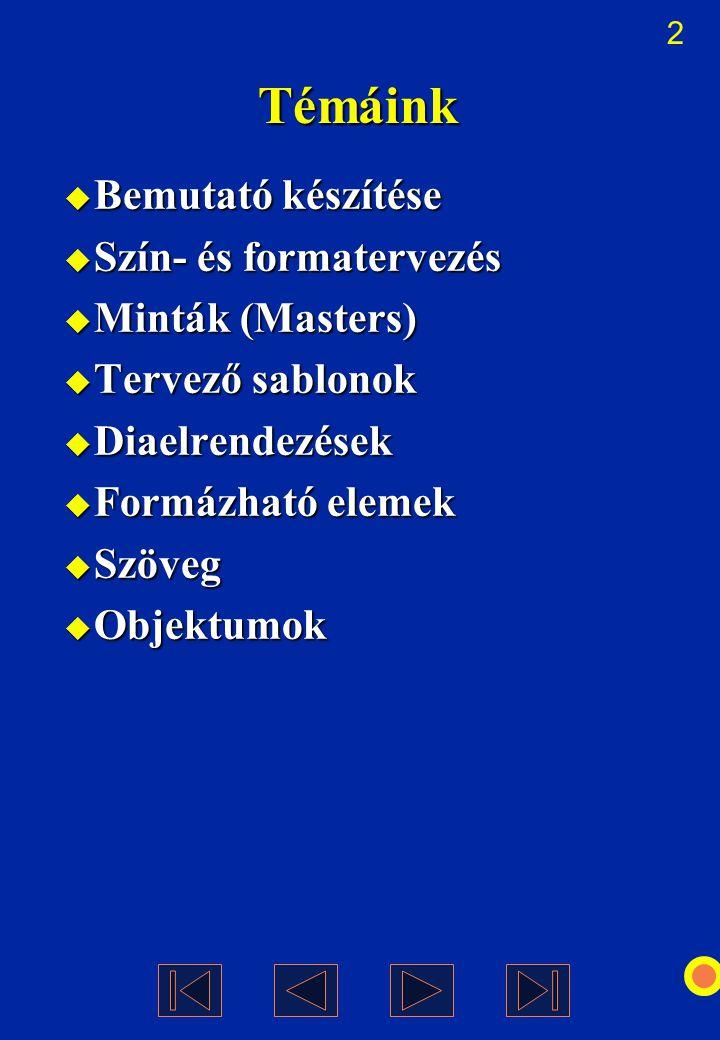 2 Témáink  Bemutató készítése  Szín- és formatervezés  Minták (Masters)  Tervező sablonok  Diaelrendezések  Formázható elemek  Szöveg  Objektu