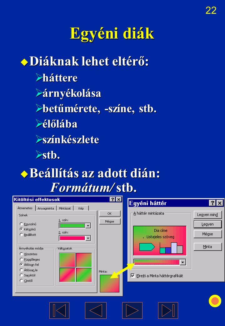 22 Egyéni diák  Diáknak lehet eltérő:  háttere  árnyékolása  betűmérete, -színe, stb.  élőlába  színkészlete  stb.  Beállítás az adott dián: F
