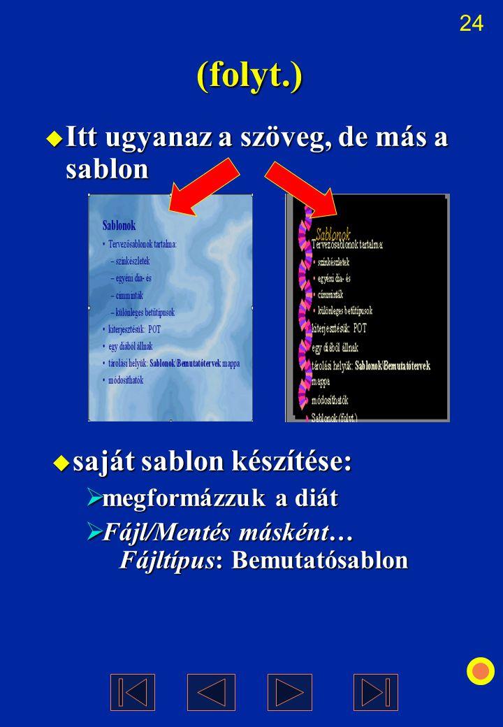 24 (folyt.)  Itt ugyanaz a szöveg, de más a sablon  saját sablon készítése:  megformázzuk a diát  Fájl/Mentés másként… Fájltípus: Bemutatósablon