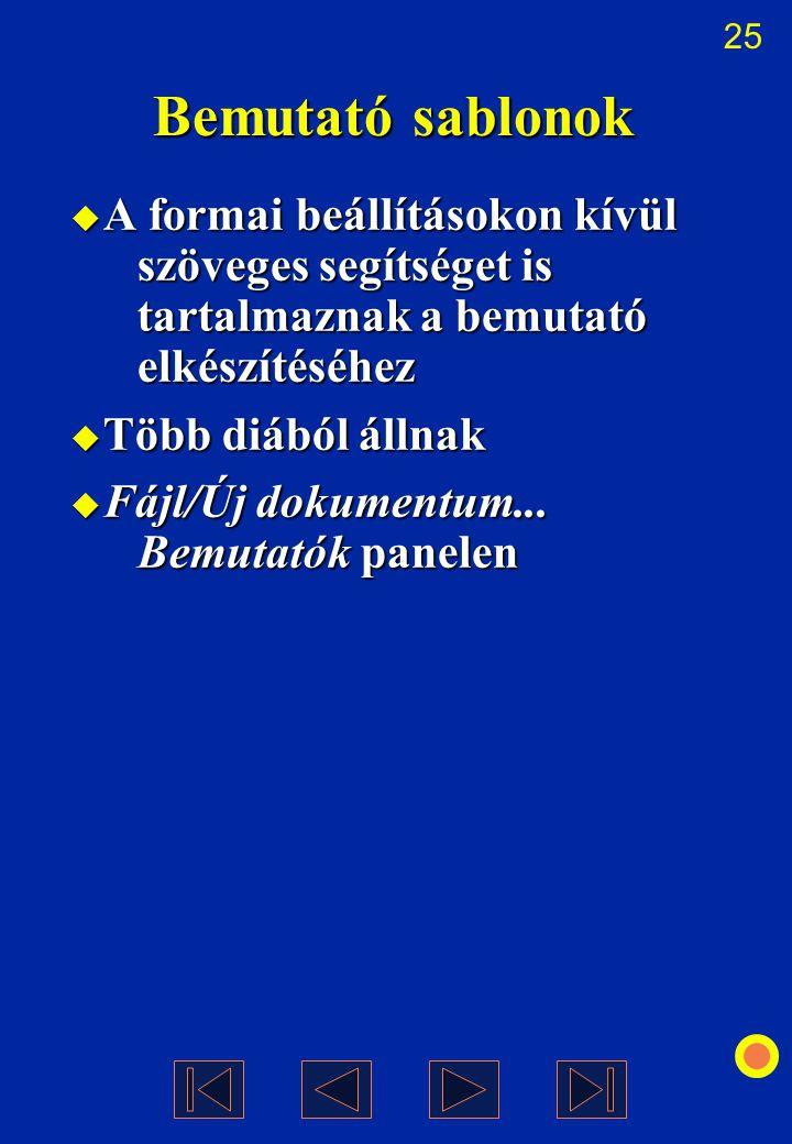 25 Bemutató sablonok  A formai beállításokon kívül szöveges segítséget is tartalmaznak a bemutató elkészítéséhez  Több diából állnak  Fájl/Új dokum