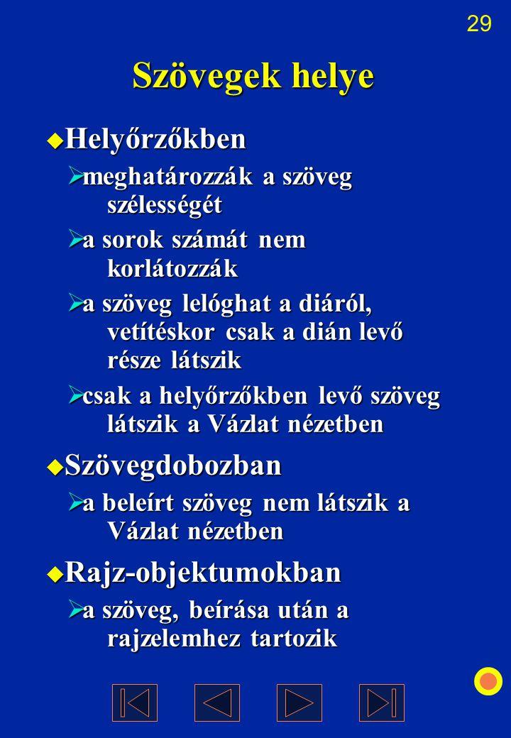 29 Szövegek helye  Helyőrzőkben  meghatározzák a szöveg szélességét  a sorok számát nem korlátozzák  a szöveg lelóghat a diáról, vetítéskor csak a