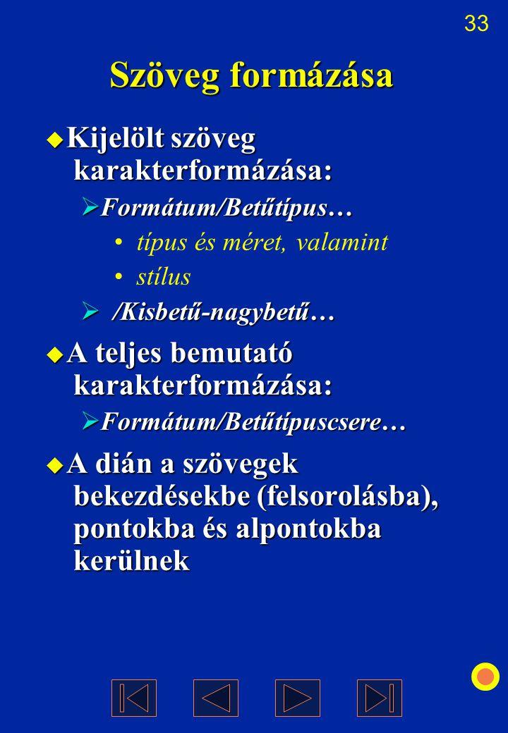 33 Szöveg formázása  Kijelölt szöveg karakterformázása:  Formátum/Betűtípus… típus és méret, valamint stílus  /Kisbetű-nagybetű…  A teljes bemutat