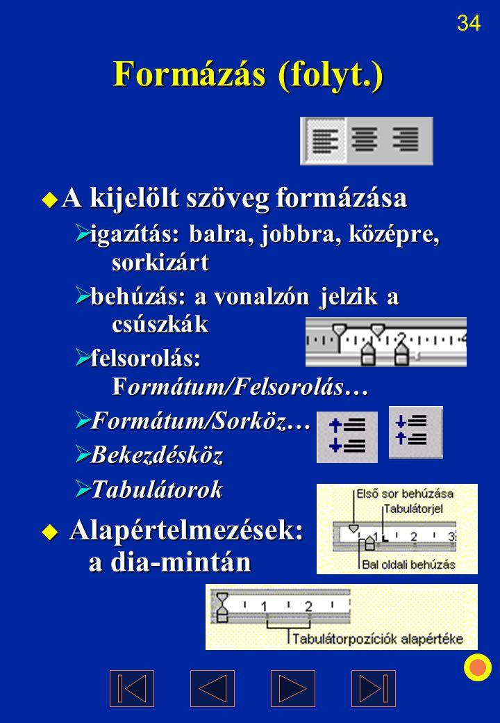 34 Formázás (folyt.)  A kijelölt szöveg formázása  igazítás: balra, jobbra, középre, sorkizárt  behúzás: a vonalzón jelzik a csúszkák  felsorolás: