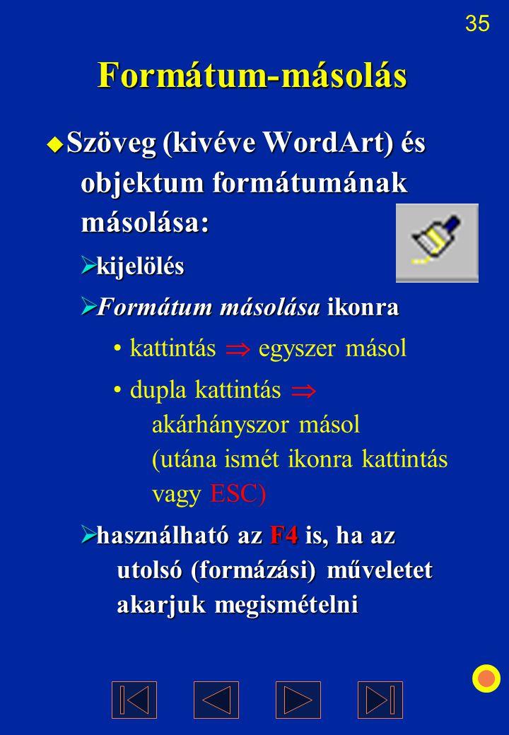 35 Formátum-másolás  Szöveg (kivéve WordArt) és objektum formátumának másolása:  kijelölés  Formátum másolása ikonra kattintás  egyszer másol dupl