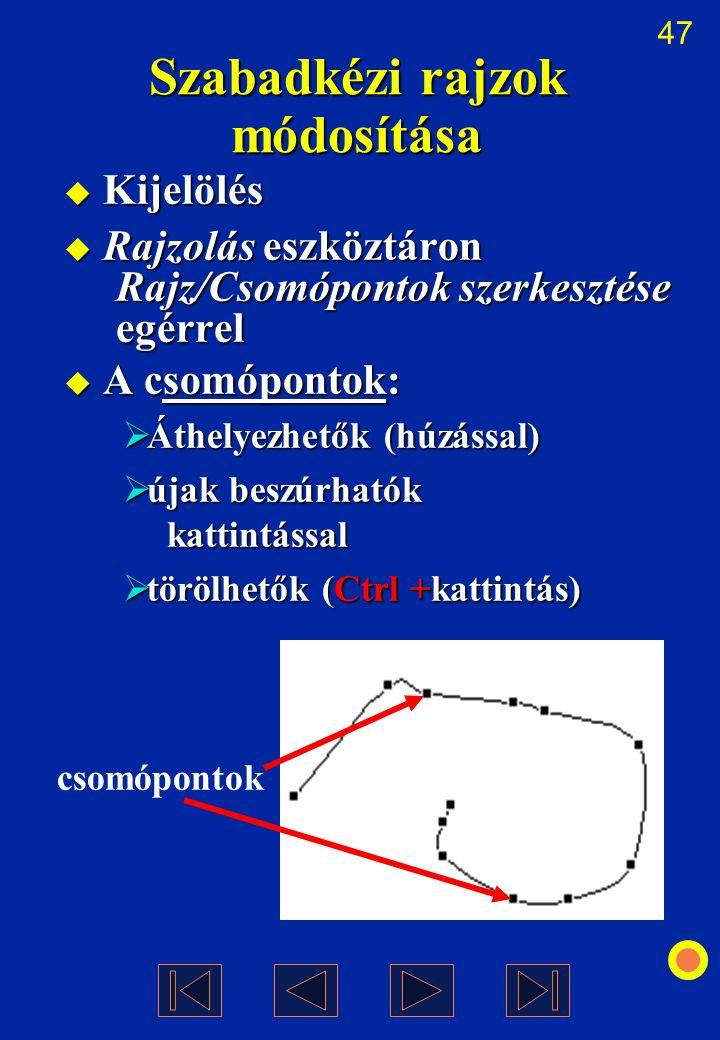 47 Szabadkézi rajzok módosítása  Kijelölés  Rajzolás eszköztáron Rajz/Csomópontok szerkesztése egérrel  A csomópontok:  Áthelyezhetők (húzással) 