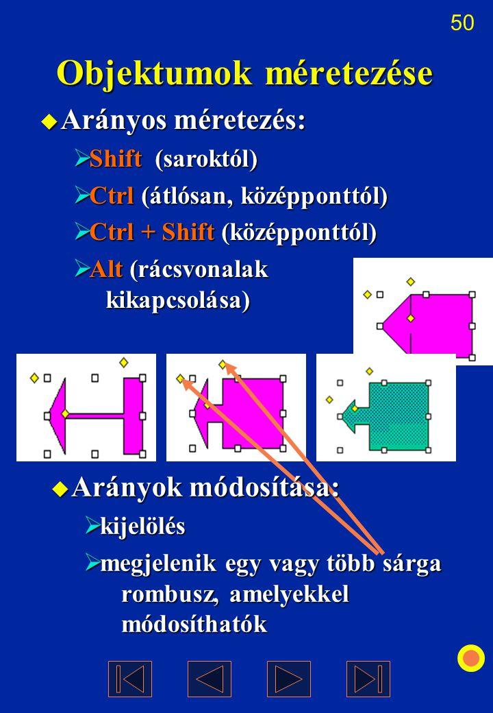 50 Objektumok méretezése  Arányos méretezés:  Shift (saroktól)  Ctrl (átlósan, középponttól)  Ctrl + Shift (középponttól)  Alt (rácsvonalak kikap