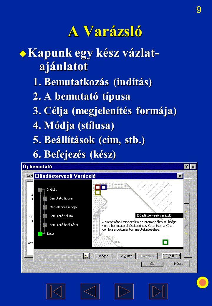9  Kapunk egy kész vázlat- ajánlatot 1. Bemutatkozás (indítás) 2. A bemutató típusa 3. Célja (megjelenítés formája) 4. Módja (stílusa) 5. Beállítások