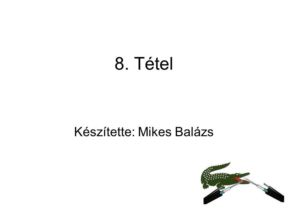 8. Tétel Készítette: Mikes Balázs