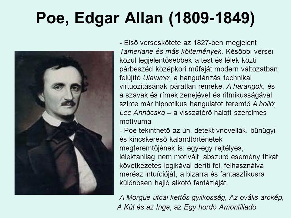 Poe, Edgar Allan (1809-1849) - Poe tekinthető az ún. detektívnovellák, bűnügyi és kincskereső kalandtörténetek megteremtőjének is: egy-egy rejtélyes,