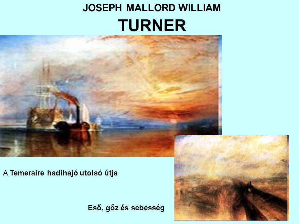 JOSEPH MALLORD WILLIAM TURNER Eső, gőz és sebesség A Temeraire hadihajó utolsó útja