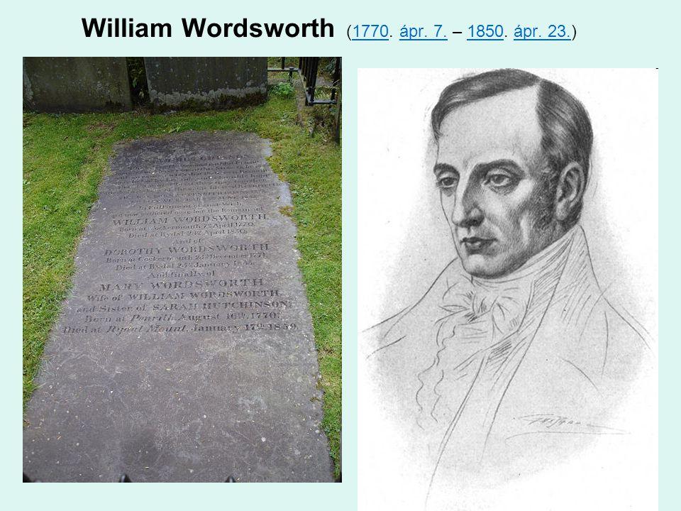 William Wordsworth (1770. ápr. 7. – 1850. ápr. 23.) 1770ápr. 7.1850ápr. 23.