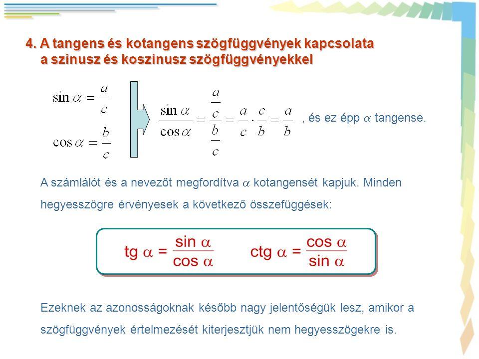 4. A tangens és kotangens szögfüggvények kapcsolata a szinusz és koszinusz szögfüggvényekkel a szinusz és koszinusz szögfüggvényekkel, és ez épp  tan